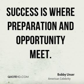 Bobby Unser - Success is where preparation and opportunity meet.