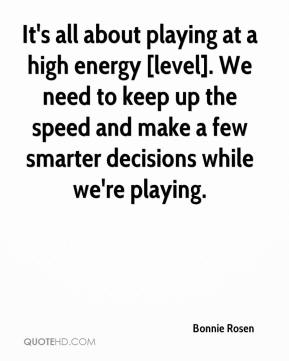 It's all about playing at a high energy [level]. We need to keep up the speed and make a few smarter decisions while we're playing.