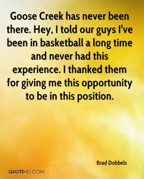 Brad Dobbels - Goose Creek has never been there. Hey, I told our guys I've been in basketball a long time and never had this experience. I thanked them for giving me this opportunity to be in this position.