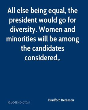Bradford Berenson - All else being equal, the president would go for diversity. Women and minorities will be among the candidates considered.