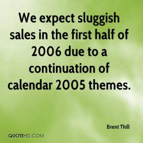 Brent Thill - We expect sluggish sales in the first half of 2006 due to a continuation of calendar 2005 themes.
