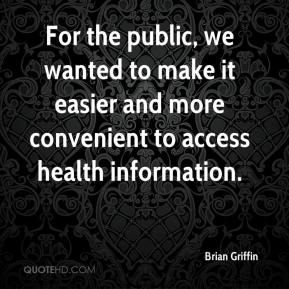 Brian Griffin - For the public, we wanted to make it easier and more convenient to access health information.