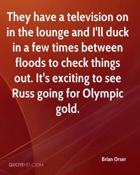 They have a television on in the lounge and I'll duck in a few times between floods to check things out. It's exciting to see Russ going for Olympic gold.