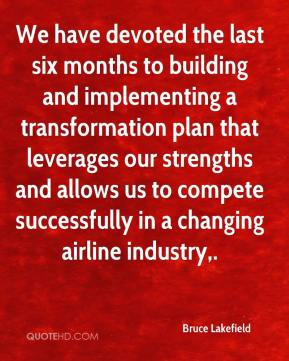Bruce Lakefield - We have devoted the last six months to building and implementing a transformation plan that leverages our strengths and allows us to compete successfully in a changing airline industry.