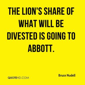 Bruce Nudell - The lion's share of what will be divested is going to Abbott.