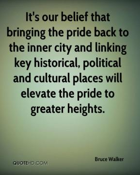Bruce Walker - It's our belief that bringing the pride back to the inner city and linking key historical, political and cultural places will elevate the pride to greater heights.