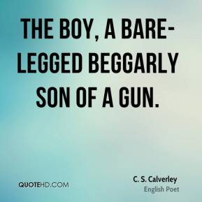 The boy, a bare-legged beggarly son of a gun.