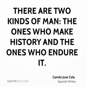 There are two kinds of man: the ones who make history and the ones who endure it.