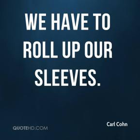 Carl Cohn - We have to roll up our sleeves.