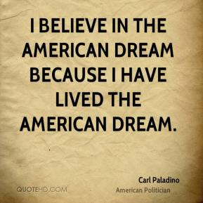 Carl Paladino - I believe in the American Dream because I have lived the American Dream.