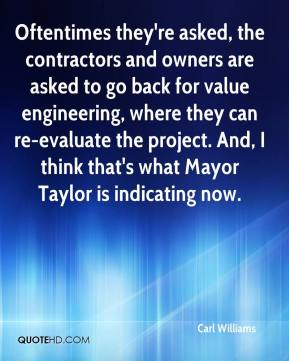 Oftentimes they're asked, the contractors and owners are asked to go back for value engineering, where they can re-evaluate the project. And, I think that's what Mayor Taylor is indicating now.