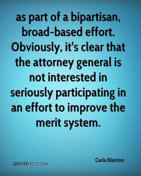 Carla Blanton - as part of a bipartisan, broad-based effort. Obviously, it's clear that the attorney general is not interested in seriously participating in an effort to improve the merit system.