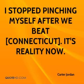 Carter Jordan - I stopped pinching myself after we beat [Connecticut]. It's reality now.
