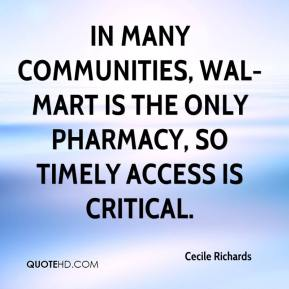 Cecile Richards - In many communities, Wal-Mart is the only pharmacy, so timely access is critical.