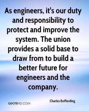 Charles Bofferding - As engineers, it's our duty and responsibility to protect and improve the system. The union provides a solid base to draw from to build a better future for engineers and the company.