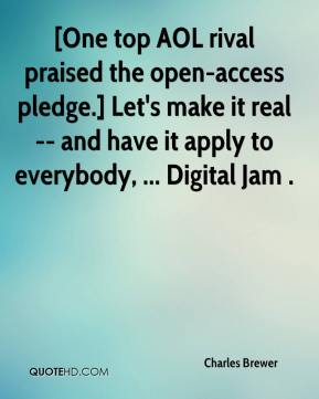 Charles Brewer - [One top AOL rival praised the open-access pledge.] Let's make it real -- and have it apply to everybody, ... Digital Jam .