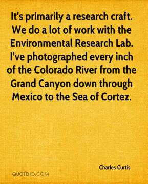 Charles Curtis - It's primarily a research craft. We do a lot of work with the Environmental Research Lab. I've photographed every inch of the Colorado River from the Grand Canyon down through Mexico to the Sea of Cortez.