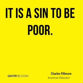 It is a sin to be poor.