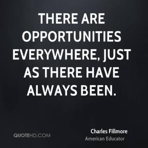 There are opportunities everywhere, just as there have always been.