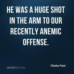 Charles Freet - He was a huge shot in the arm to our recently anemic offense.