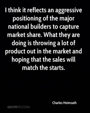 Charles Heimsath - I think it reflects an aggressive positioning of the major national builders to capture market share. What they are doing is throwing a lot of product out in the market and hoping that the sales will match the starts.