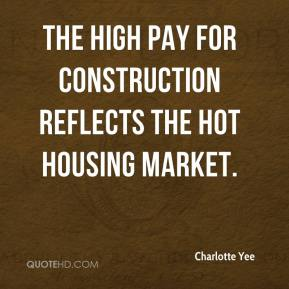 Charlotte Yee - The high pay for construction reflects the hot housing market.
