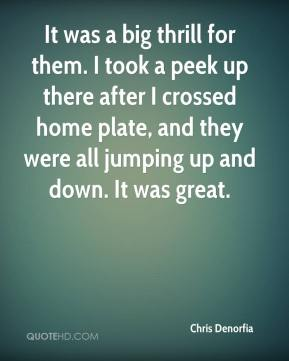 It was a big thrill for them. I took a peek up there after I crossed home plate, and they were all jumping up and down. It was great.
