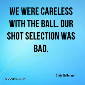 Chris Gallerani - We were careless with the ball. Our shot selection was bad.