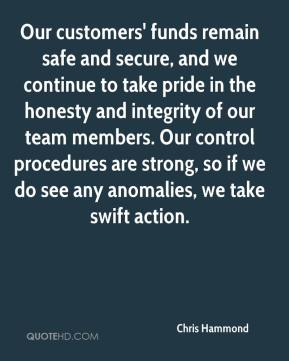 Chris Hammond - Our customers' funds remain safe and secure, and we continue to take pride in the honesty and integrity of our team members. Our control procedures are strong, so if we do see any anomalies, we take swift action.