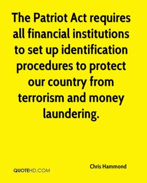 Chris Hammond - The Patriot Act requires all financial institutions to set up identification procedures to protect our country from terrorism and money laundering.