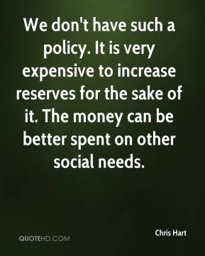 We don't have such a policy. It is very expensive to increase reserves for the sake of it. The money can be better spent on other social needs.