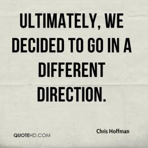 Chris Hoffman - Ultimately, we decided to go in a different direction.