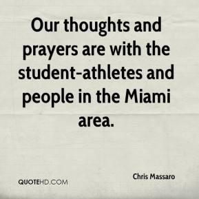 Chris Massaro - Our thoughts and prayers are with the student-athletes and people in the Miami area.
