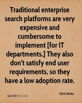 Traditional enterprise search platforms are very expensive and cumbersome to implement [for IT departments.] They also don't satisfy end user requirements, so they have a low adoption rate.