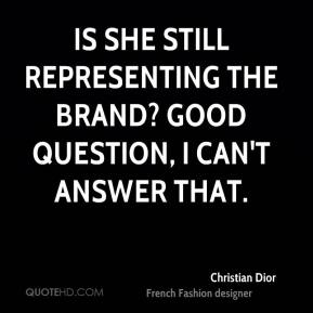 Christian Dior - Is she still representing the brand? Good question, I can't answer that.