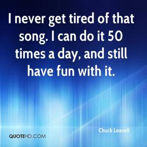 Chuck Leavell - I never get tired of that song. I can do it 50 times a day, and still have fun with it.