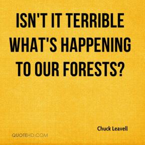 Chuck Leavell - Isn't it terrible what's happening to our forests?