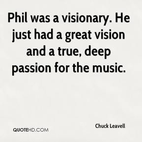 Chuck Leavell - Phil was a visionary. He just had a great vision and a true, deep passion for the music.