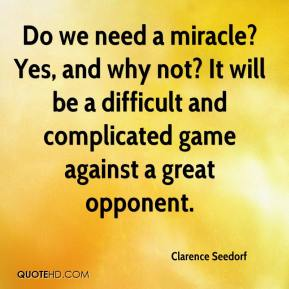 Clarence Seedorf - Do we need a miracle? Yes, and why not? It will be a difficult and complicated game against a great opponent.