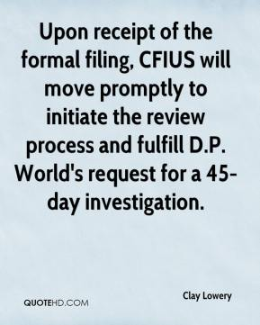 Clay Lowery - Upon receipt of the formal filing, CFIUS will move promptly to initiate the review process and fulfill D.P. World's request for a 45-day investigation.