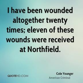 I have been wounded altogether twenty times; eleven of these wounds were received at Northfield.