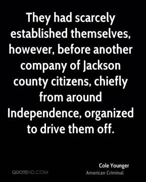 They had scarcely established themselves, however, before another company of Jackson county citizens, chiefly from around Independence, organized to drive them off.