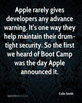 Colin Smith - Apple rarely gives developers any advance warning. It's one way they help maintain their drum-tight security. So the first we heard of Boot Camp was the day Apple announced it.