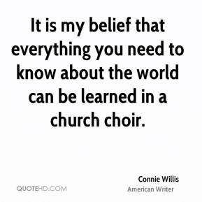It is my belief that everything you need to know about the world can be learned in a church choir.