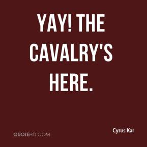 Yay! The cavalry's here.