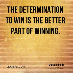 The determination to win is the better part of winning.