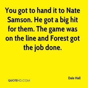 You got to hand it to Nate Samson. He got a big hit for them. The game was on the line and Forest got the job done.