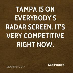 Dale Peterson - Tampa is on everybody's radar screen. It's very competitive right now.