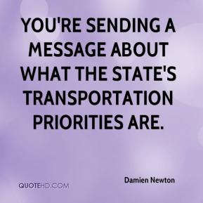 Damien Newton - You're sending a message about what the state's transportation priorities are.