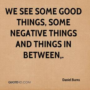 We see some good things, some negative things and things in between.
